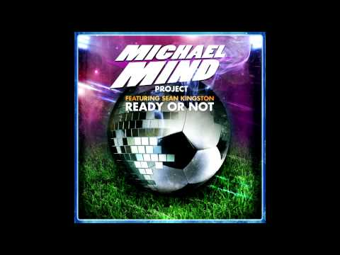 Michael Mind Project FeatSean KingstonReady Or Not Extended Mix