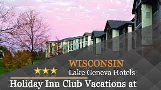 Holiday Inn Club Vacations at Lake Geneva Resort - Lake Geneva Hotels, Wisconsin
