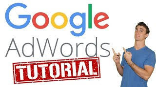 Google Adwords Tutorial 2018 with Step by Step Walkthrough