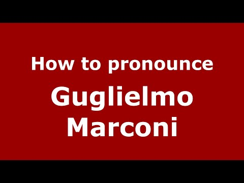 How to pronounce Guglielmo Marconi (Italian/Italy) - PronounceNames.com