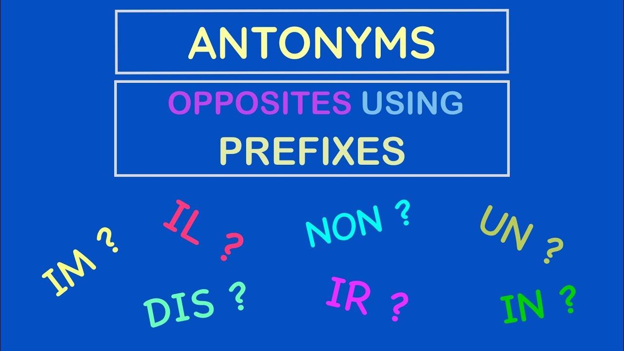 Antonyms - Opposite Words Using Prefixes Rules (un/in/non/ir/il/im/dis) -  ESL - English Grammar