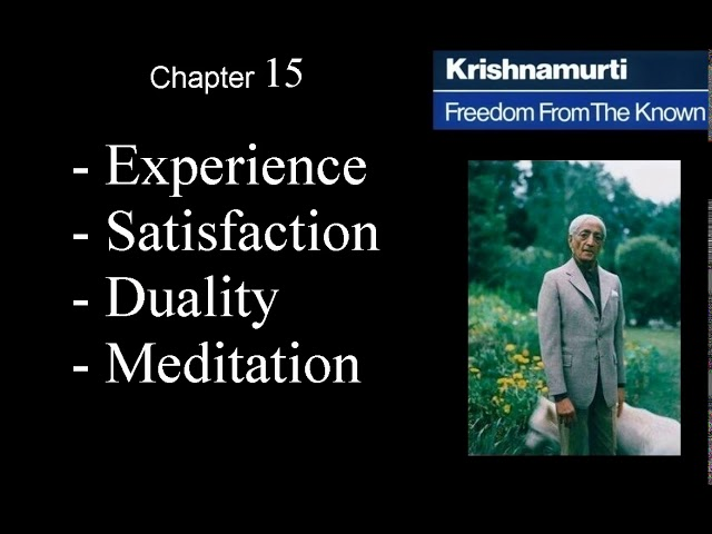 Jiddu Krishnamurti - Freedom From the Known (audio☉book) Chapter 15 - Experience - Satisfaction