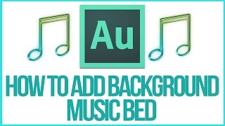 How To Add A Background Music Bed In Adobe Audition - Full Tutorial