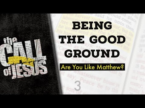 3 - BEING THE GOOD GROUND - Are You Like Matthew, Or The Rich Young Ruler?