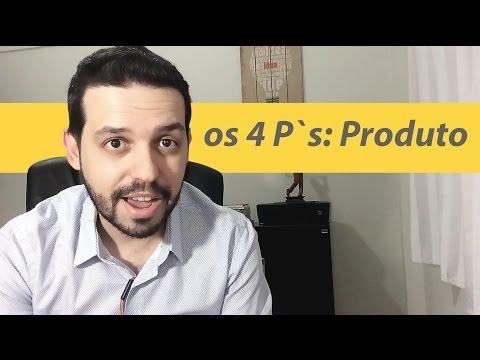 Os 4 P's do Marketing: 1º Produto
