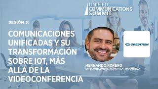 Sesión 3: Comunicaciones unificadas y su transformación sobre IoT, mas allá de la videoconferencia.