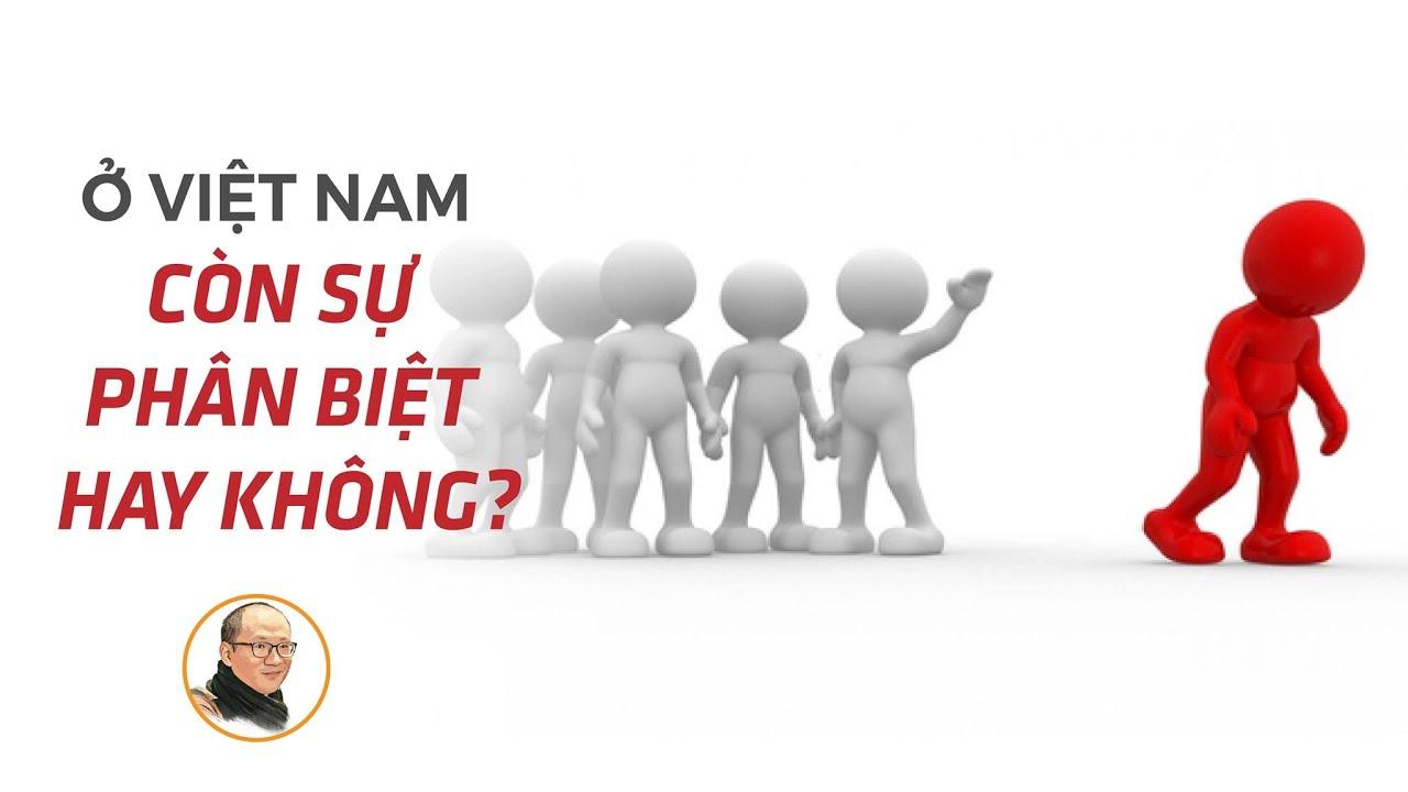 Ở Việt Nam, còn sự phân biệt hay không?   Nhà báo Phan Đăng