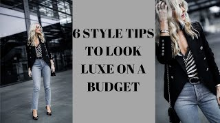 6 STYLE TIPS TO HELP YOU LOOK LUXE ON A BUDGET