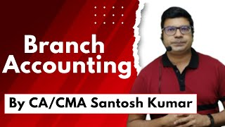 Branch Accounting    By Santosh kumar (CA/CMA)