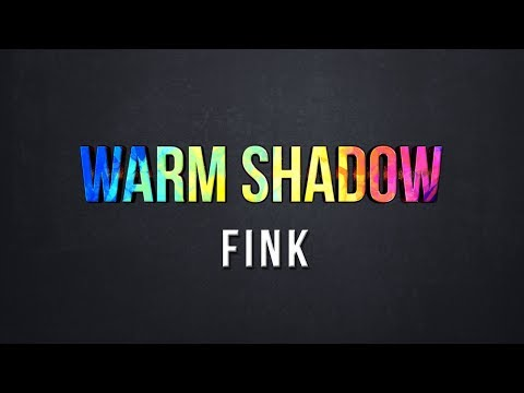 Warm Shadow - Fink (Lyrics) Mp3
