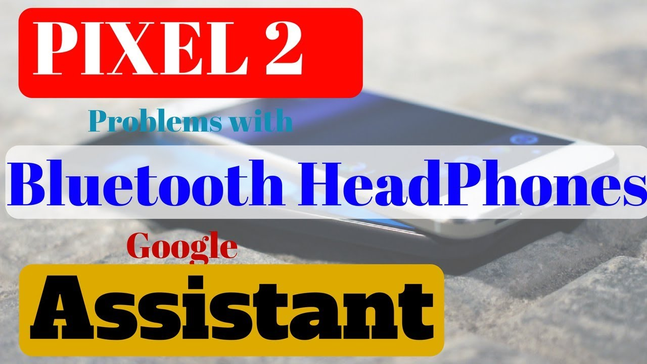 Pixel 2 Bluetooth Problem with Google Assistant | Headphone issue,  Microphone issue, Display issue