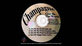 Champagne - Give Me The World (Radio Edit) Promo Only (90's Dance Music)