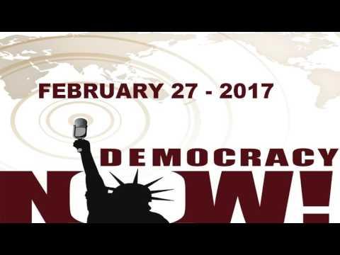 Democracy Now! PODCAST| February 27 - 2017