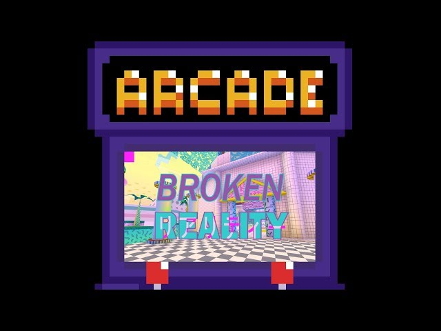 Broken Reality | Hyper's Arcade