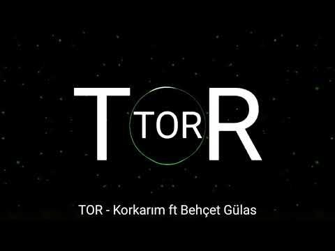 TOR - Korkarım ft Behçet Gülas