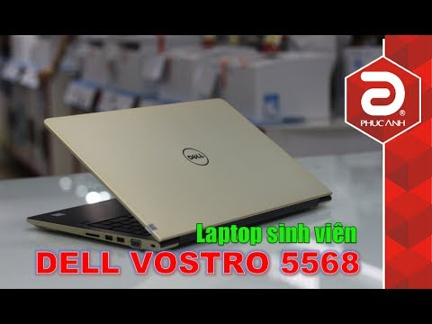 DELL VOSTRO 5568 / i5 7200U vs GT940MX – Chiếc laptop hoàn hảo giá rẻ cho sinh viên | phucanh.vn