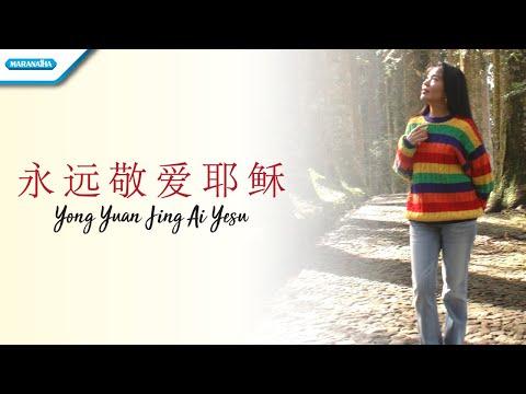 永远敬爱耶稣  - Yong Yuan Jing Ai Yesu - Rohani Mandarin - Herlin Pirena (Video)