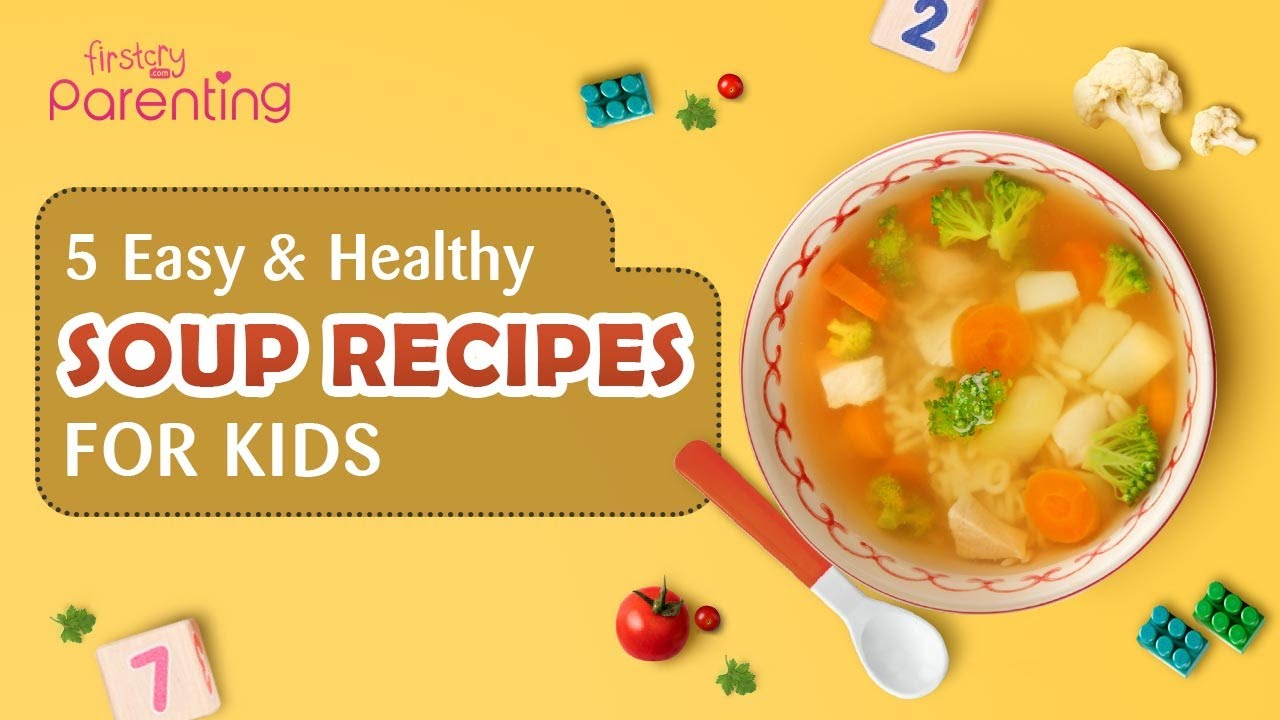 5 Healthy Soup Recipes for Kids