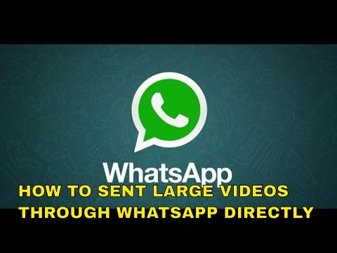 How To Sent Large Videos Through Whatsapp Directly   Sent Movies Through Whatsapp   New 2018