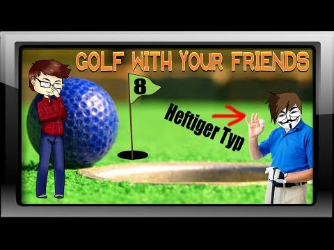 Golf with your Friends #08 - MARKUSTERY IS SO EIN HEFTIGER TYP BRUDA!!!