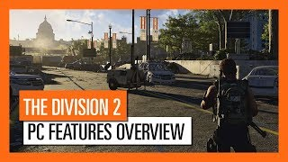 OFFICIAL THE DIVISION 2 - PC FEATURES OVERVIEW