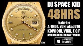 DJ SPACEKID - 48HRS feat. A-THUG, YUKI a.k.a JUTO, KOWICHI, VIKN & T.O.P (Prod by StarBwoyWorks)