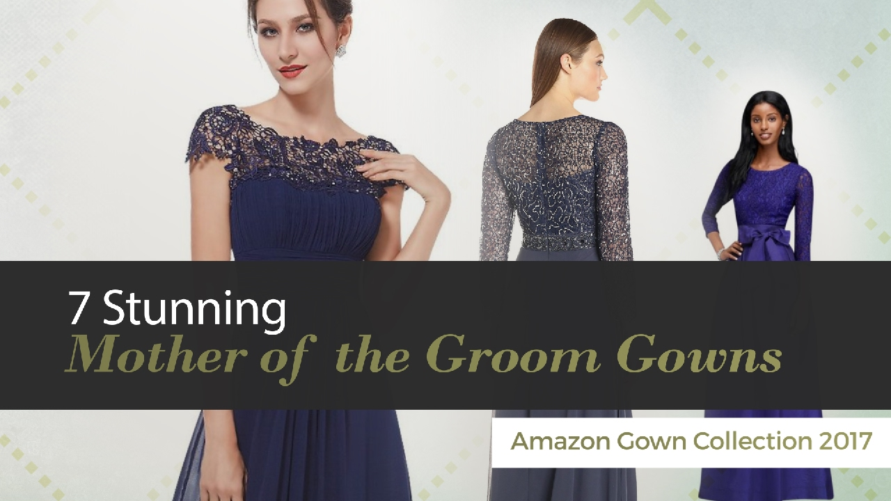 7 Stunning Mother of the Groom Gowns Amazon Gown Collection 2017 ...