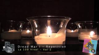 Dread Mar I - Repetition (LA 100 vivo!, segunda edición)