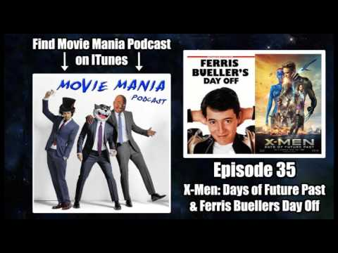Movie Mania Podcast #35 - X-Men: Days of Future Past & Ferris Buellers Day Off