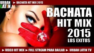 BACHATA 2015 ► ROMANTICA VIDEO HIT MIX (FULL STREAM MIX PARA BAILAR) ► URBAN LATIN TV