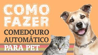 Como fazer um comedouro automático para seu pet / How to make an automatic feeder for your pet