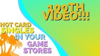 Super Special Awesome 100th Video - Hot Card Singles In Your Game Stores
