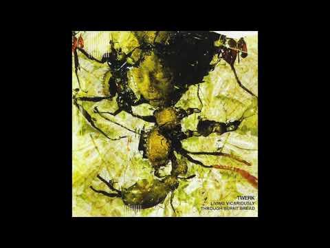 Twerk – Living Vicariously Through Burnt Bread ( 2003 )