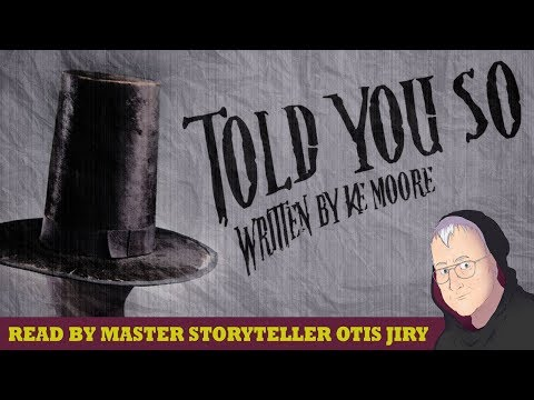 """Told You So"" creepypasta fiction by K.E. Moore  performed by Otis Jiry"