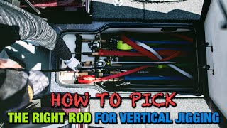 How To Choose The Right Vertical Jigging Rod.