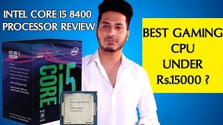 Intel Core i5 8400 Review & Benchmarks (hindi) Best Gaming Processor Under Rs.15000 ?