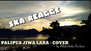 Download Lagu PALIPUA JIWA LARA || COVER || MHD AULIA FARHAN || SKA REAGGE VERSION mp3