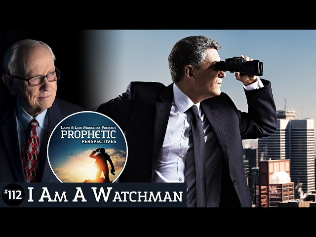 I Am A Watchman | Prophetic Perspectives #112