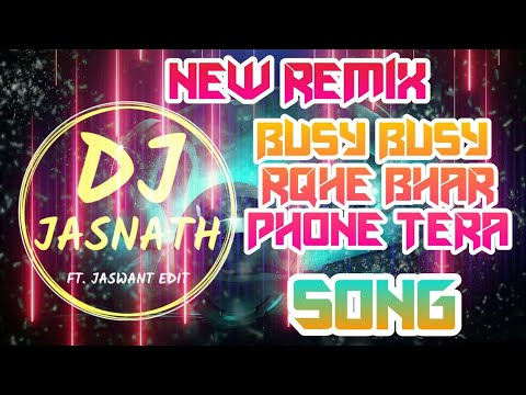 Busy Busy Rahe Raat Bhar Phone Tera New Dj Remix Song   Dj Jasnath  Jaswant Edit  New Remix Song