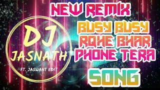 Busy Busy rahe raat Bhar Phone Tera New Dj Remix Song |  Dj Jasnath | Jaswant Edit | New Remix Song