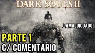 Dark Souls 2 - Let's Play! (C/ COMENTARIO) - PT 1 - O Amaldiçoado! [HD]