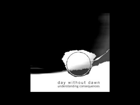 Day Without Dawn - Understanding Consequences (Full Album)