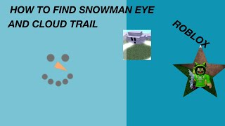HOW TO FIND THE SNOWMAN EYE AND CLOUD TRAIL | ROBLOX Speed City