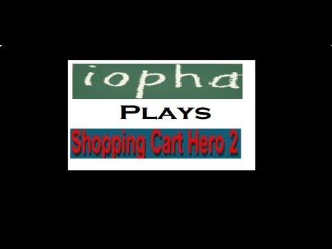 Iopha Plays: Shopping Cart Hero 2 Hacked!
