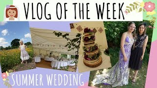 VLOG OF THE WEEK // BITTER SWEET SUMMER WEDDING