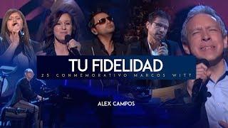 Tu Fidelidad    Marcos Witt Ft. Alex Campos