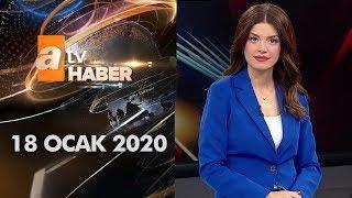 Atv Ana Haber | 18 Ocak 2020
