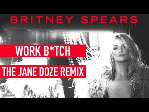 Britney Spears - Work Bitch (The Jane Doze Official Remix)