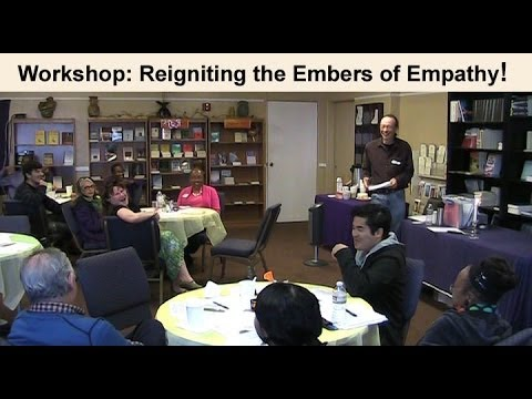 Workshop: Reigniting the Embers of Empathy!  Building Empathic Community.