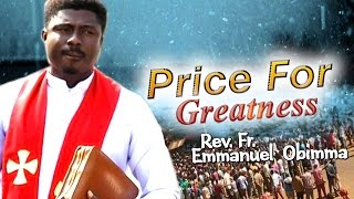 Rev. Fr. Emmanuel Obimma(EBUBE MUONSO) - Price For Greatness - Nigerian Gospel Music